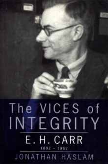 The Vices of Integrity : E. H. Carr 1892-1982, Paperback / softback Book