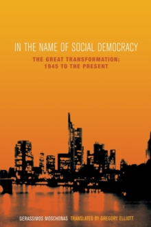 In the Name of Social Democracy : The Great Transformation from 1945 to the Present, Paperback / softback Book