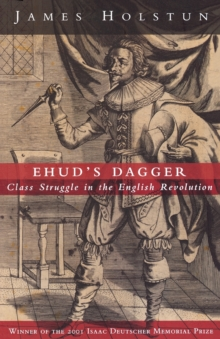 Ehud's Dagger : Class Struggle in the English Revolution, Paperback / softback Book