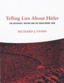 Telling Lies About Hitler : The Holocaust, History and the David Irving Trial, Paperback Book
