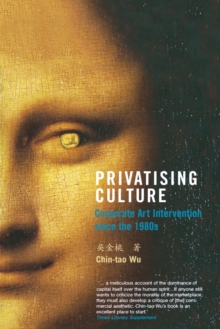 Privatising Culture : Corporate Art Intervention Since the 1980s, Paperback / softback Book