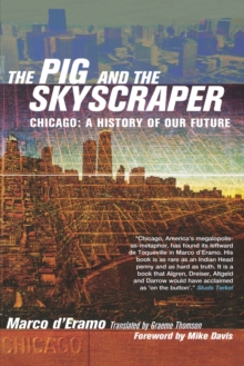 The Pig and the Skyscaper : Chicago: a History of Our Future, Paperback / softback Book