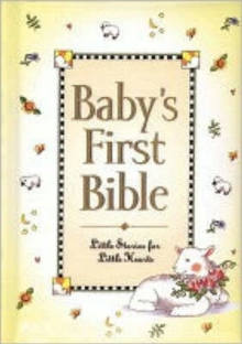 Baby's First Bible : Little Stories for Little Hearts, Hardback Book