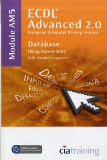 ECDL Advanced Syllabus 2.0 Module AM5 Database Using Access 2007, Spiral bound Book
