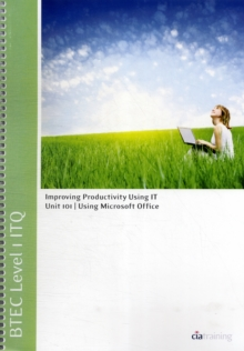 BTEC Level 1 ITQ - Unit 101 - Improving Productivity Using IT Using Microsoft Office, Spiral bound Book