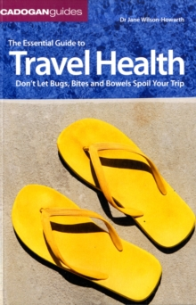 The Essential Guide To Travel Health, Paperback Book