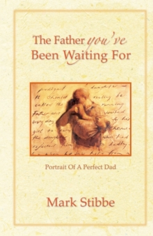 The Father You've Been Waiting for : Portrait of a Perfect Dad, Paperback Book