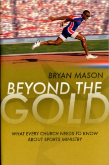 Beyond the Gold : What Every Church Needs to Know About Sports Ministry, Paperback / softback Book