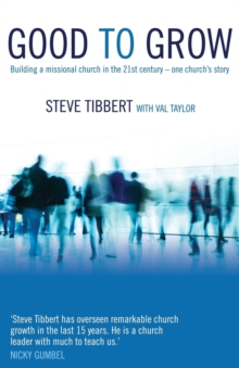 Good to Grow: Building a Missional Church in the 21st Century - One Church's Story : Building a Missional Church in the 21st Century-One Church's Story, Paperback / softback Book