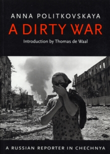 A Dirty War : A Russian Reporter in Chechnya, Paperback Book