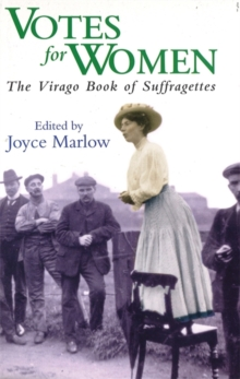 Votes for Women : The Virago Book of Suffragettes, Paperback Book