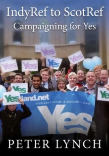 IndyRef to ScotRef : Campaigning for Yes, Paperback / softback Book
