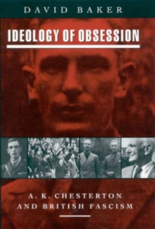 Ideology of Obsession : A.K.Chesterton and British Fascism, Hardback Book