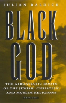 Black God : Afroasiatic Roots of the Jewish, Christian and Muslim Religions, Hardback Book