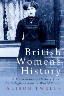 British Women's History : A Documentary History from the Enlightenment to World War I, Paperback / softback Book