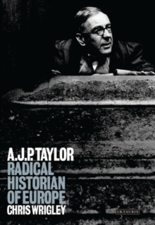 A.J.P.Taylor : Radical Historian of Europe, Hardback Book