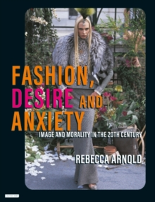 Fashion, Desire and Anxiety : Image and Morality in the Twentieth Century, Paperback Book