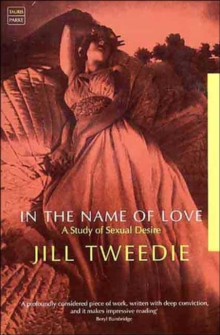 In the Name of Love : A Study of Sexual Desire, Paperback Book