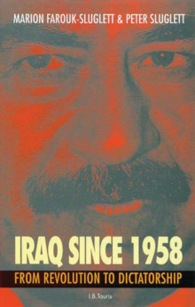 Iraq Since 1958 : From Revolution to Dictatorship, Paperback / softback Book