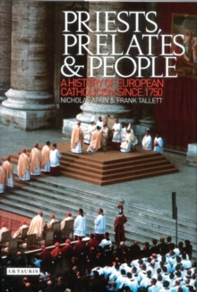 Priests, Prelates and People : A History of European Catholicism, 1750 to the Present, Hardback Book