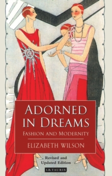 Adorned in Dreams : Fashion and Modernity, Paperback / softback Book
