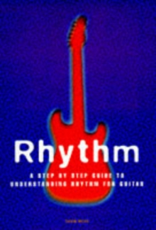 Rhythm : A Step By Step Guide To Understanding Rhythm For Guitar, Paperback / softback Book