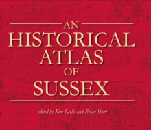 An Historical Atlas of Sussex, Hardback Book