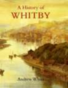 A History of Whitby, Hardback Book