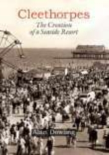 Cleethorpes: The Creation of a Seaside Resort, Hardback Book