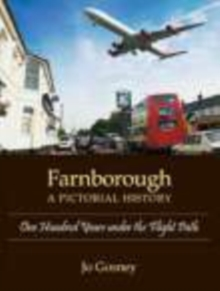 Farnborough A Pictorial History : One Hundred Years under the Flight Path, Hardback Book
