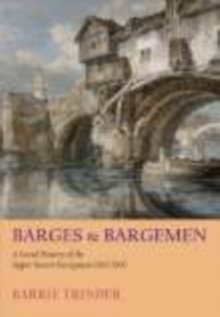 Barges & Bargemen : A Social History of the Upper Severn Navigation 1600-1900, Hardback Book