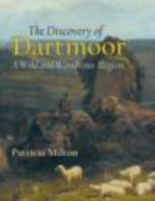 The Discovery of Dartmoor : A Wild and Wondrous Region, Hardback Book