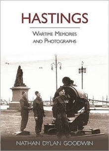 Hastings : Wartime Memories and Photographs, Hardback Book