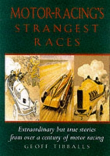 Motor Racing's Strangest Races : Extraordinary But True Stories from Over a Century of Motor Racing, Paperback Book