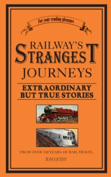 Railways' Strangest Journeys : Extraordinary but true stories from over 150 years of rail travel, Paperback Book