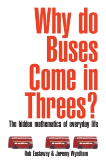 Why Do Buses Come in Threes? : The Hidden Maths of Everyday Life, Paperback / softback Book