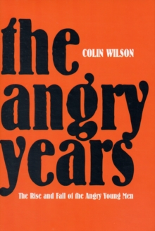 The Angry Years : The Rise and Fall of the Angry Young Men, Hardback Book