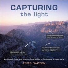 Capturing the Light : An Inspirational and Instructional Guide to Landscape Photography, Paperback / softback Book