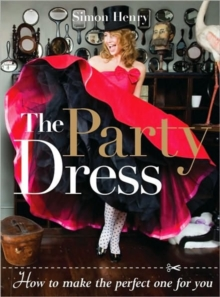 The Party Dress : How to Make the Perfect One for You, Paperback Book