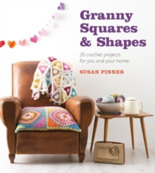 Granny Squares and Shapes : 20 Crochet Projects for You and Your Home, Paperback Book
