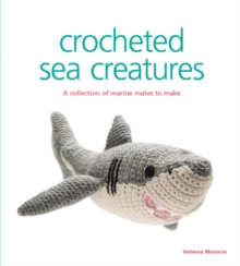Crocheted Sea Creatures : A Collection of Marine Mates to Make, Paperback Book