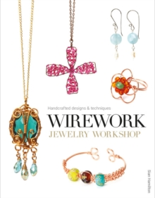 Wirework Jewelry Workshop : Handcrafted Designs and Techniques, Mixed media product Book