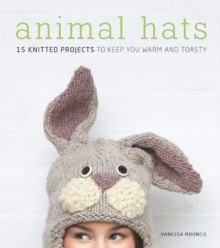 Animal Hats : 15 Knitted Projects to Keep You Warm and Toasty, Paperback / softback Book