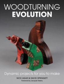 Woodturning Evolution : Dynamic Projects for You to Make, Paperback Book