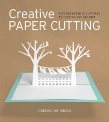Creative Paper Cutting : 15 Paper Sculptures to Inspire and Delight, Paperback / softback Book