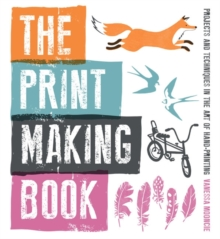 The Print Making Book : Projects and Techniques in the Art of Hand-printing, Paperback Book