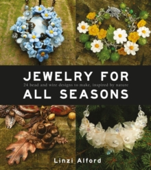 Jewelry for all seasons : 24 Bead and wire designs inspired by nature, Paperback Book