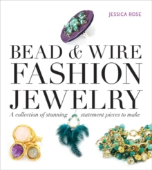 Bead & Wire Fashion Jewelry : A Collection of Stunning Statement Pieces to Make, Mixed media product Book