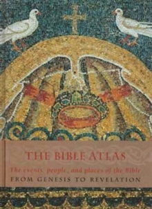 The Bible Atlas : The Events, People and Places of the Bible from Genesis to Revelation, Hardback Book