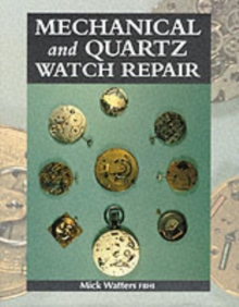 Mechanical and Quartz Watch Repair, Hardback Book